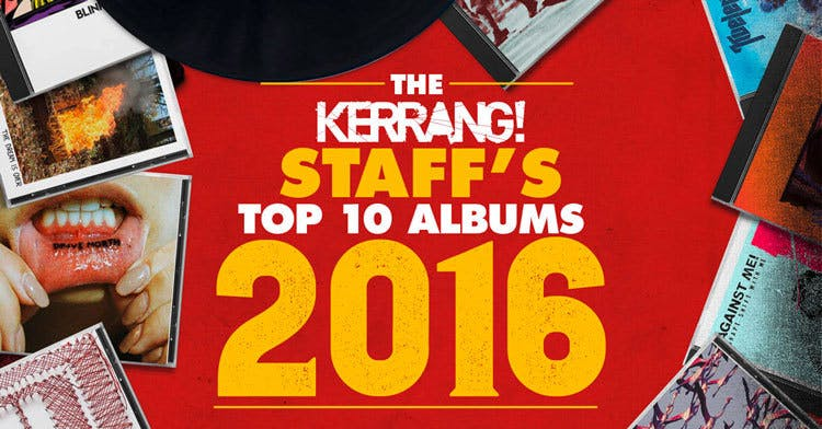 The Kerrang! Staff's Top 10 Albums Of The Year 2016