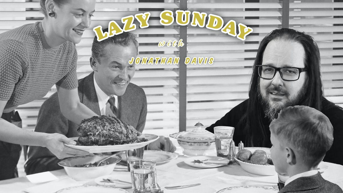 Lazy Sunday With Jonathan Davis